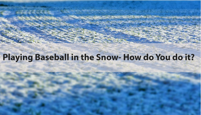 Playing Baseball in the snow- How do you do it